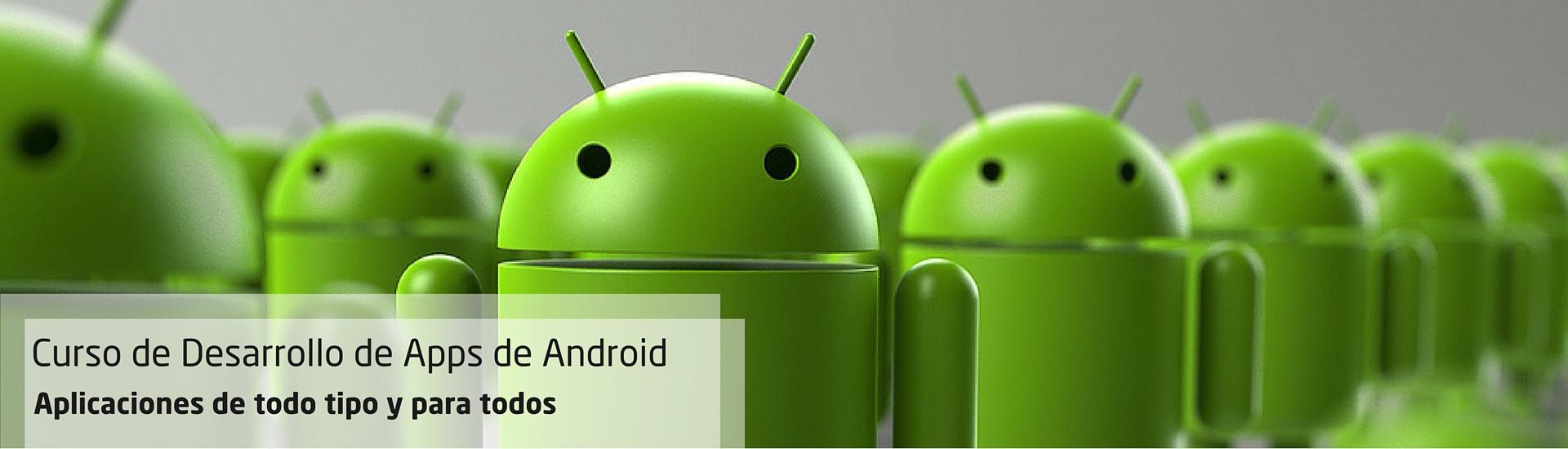 Curso de Desarrollo de Apps de Android. Aplicaciones de todo tipo y para todos.