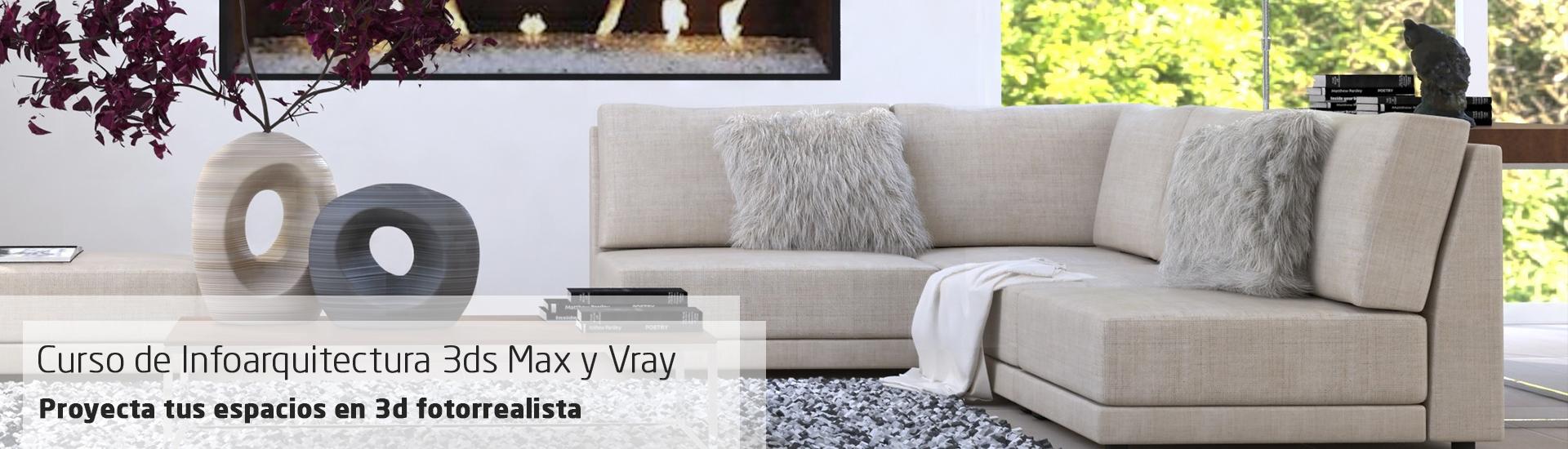 Curso de Infoarquitectura 3ds Max y VRay. Proyecta tus espacios en 3D fotorrealista.