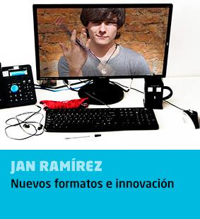 Jan Ramírez, nuevos formatos e innovación